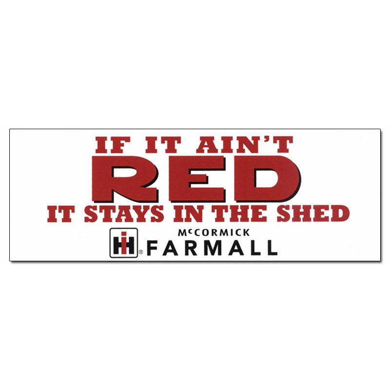 IH Farmall If It Aint Red It Stays in the Shed Bumper Sticker